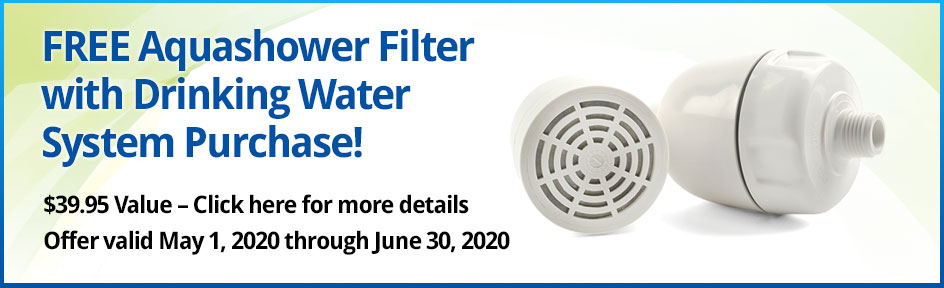 FREE Aquashower Filter with Drinking Water System Purchase! May 1, 2020 - June 30,2020